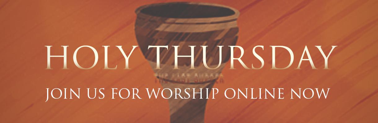 Holy Thursday Worship Service
