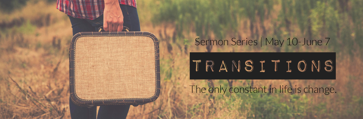 Transitions Sermon Series - May 10-June 7